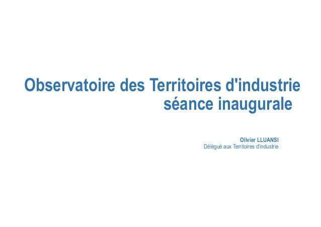 Observatoire des Territoires d'industrie séance inaugurale Olivier LLUANSI Délégué aux Territoires d'industrie