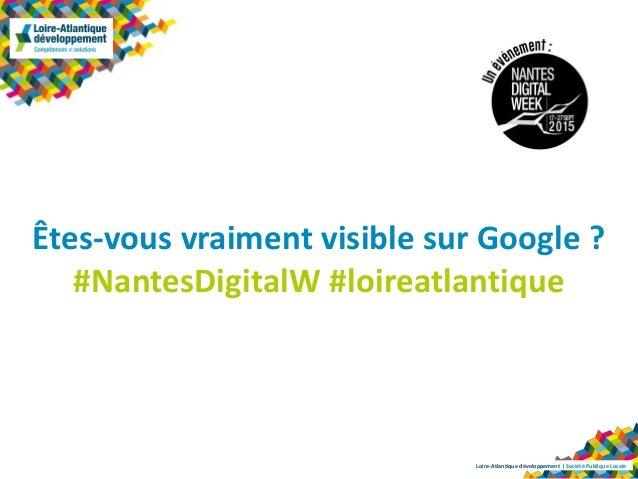 Loire-Atlantique développement   Société Publique Locale Êtes-vous vraiment visible sur Google ? #NantesDigitalW #loireatl...