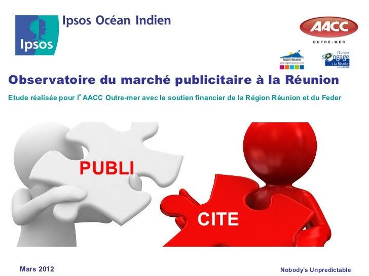 Observatoire du marché publicitaire à la RéunionEtude réalisée pour l'AACC Outre-mer avec le soutien financier de la Régio...