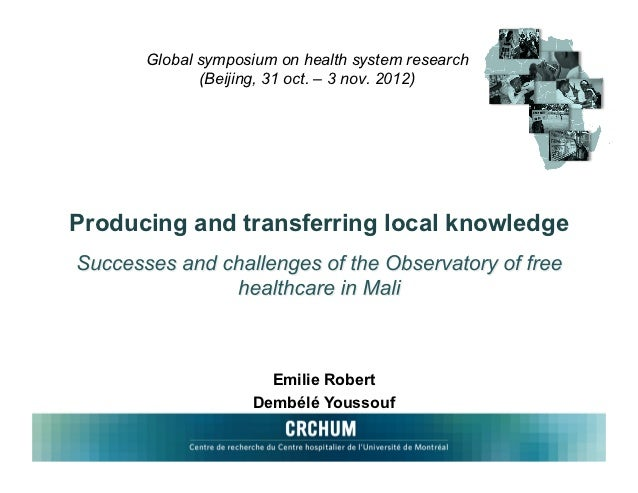 Global symposium on health system research             (Beijing, 31 oct. – 3 nov. 2012)Producing and transferring local kn...