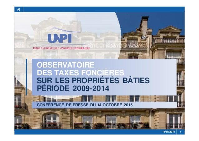 OBSERVATOIRE DES TAXES FONCIÈRES SUR LES PROPRIÉTÉS BÂTIES PÉRIODE 2009-2014 CONFÉRENCE DE PRESSE DU 14 OCTOBRE 2015 14/10...