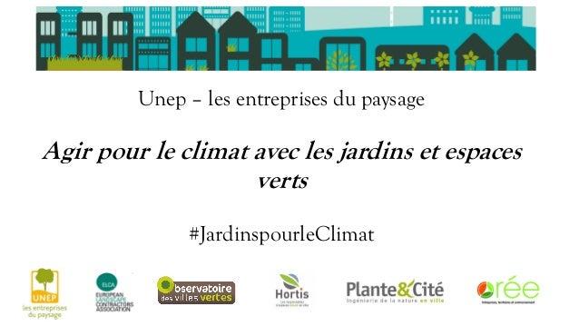 Unep – les entreprises du paysage Agir pour le climat avec les jardins et espaces verts #JardinspourleClimat
