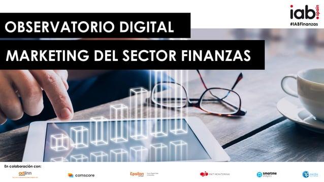 #IABFinanzas OBSERVATORIO DIGITAL MARKETING DEL SECTOR FINANZAS En colaboración con: