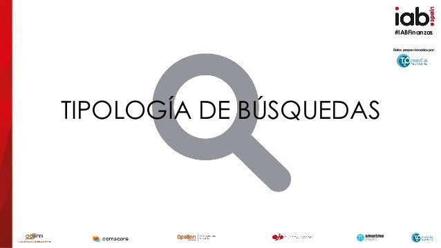 #IABFinanzas TIPOLOGÍA DE BÚSQUEDAS Datos proporcionados por: