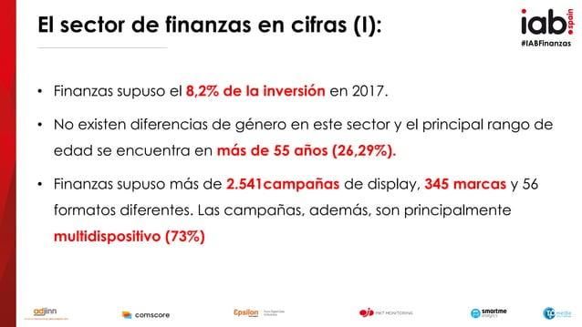 #IABFinanzas El sector de finanzas en cifras (I): • Finanzas supuso el 8,2% de la inversión en 2017. • No existen diferenc...