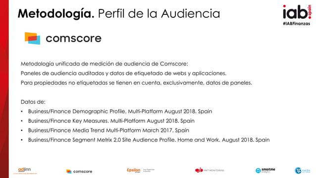 #IABFinanzas Datos de: • Business/Finance Demographic Profile. Multi-Platform August 2018. Spain • Business/Finance Key Me...