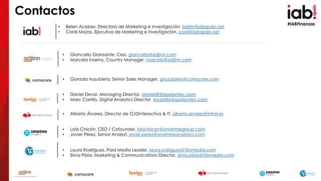 #IABFinanzas Contactos • Belen Acebes, Directora de Marketing e Investigación. belén@iabspain.net • Coral Mozas, Ejecutiva...