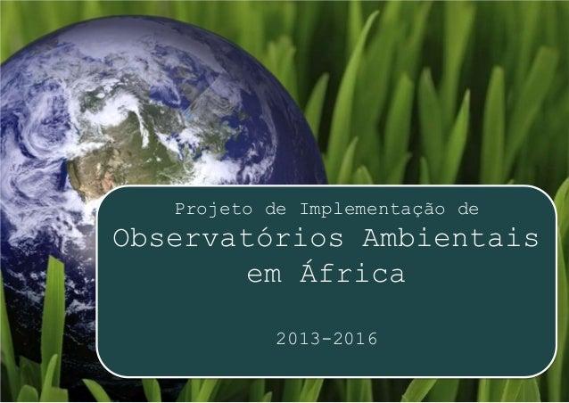 Projeto de Implementação deObservatórios Ambientais       em África           2013-2016