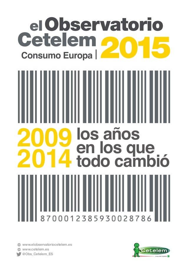 www.elobservatoriocetelem.es www.cetelem.es @Obs_Cetelem_ES los años en los que todo cambió 2009 2014