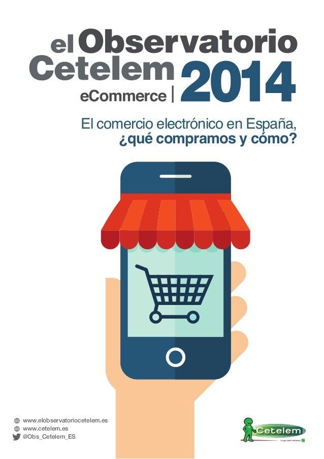 www.elobservatoriocetelem.es www.cetelem.es @Obs_Cetelem_ES El comercio electrónico en España, ¿qué compramos y cómo?