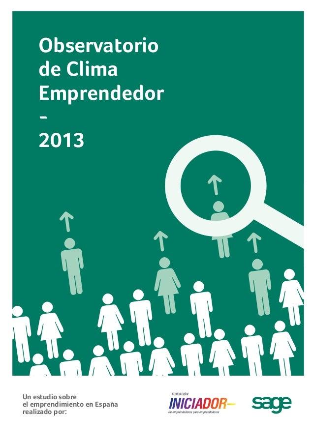 Observatorio de Clima Emprendedor 2013  Un estudio sobre el emprendimiento en España realizado por:  FUNDACIÓN