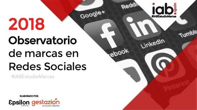 #IABEstudioMarcas 1 2018 Observatorio de marcas en Redes Sociales #IABEstudioMarcas ELABORADO POR: #IABEstudioMarcas