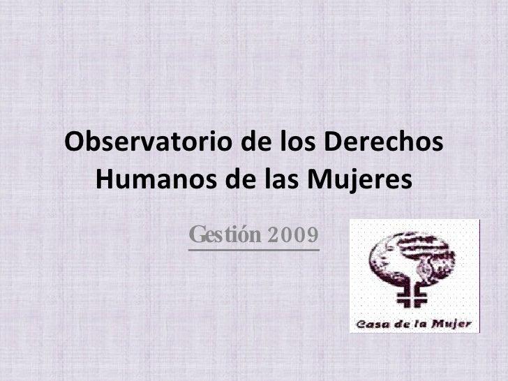 Observatorio de los Derechos Humanos de las Mujeres Gestión 2009