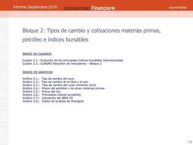 OBSERVATORIO ECONÓMICO FINANCIERO Septiembre 2016 18 Bloque 2: Tipos de cambio y cotizaciones materias primas, petróleo e ...