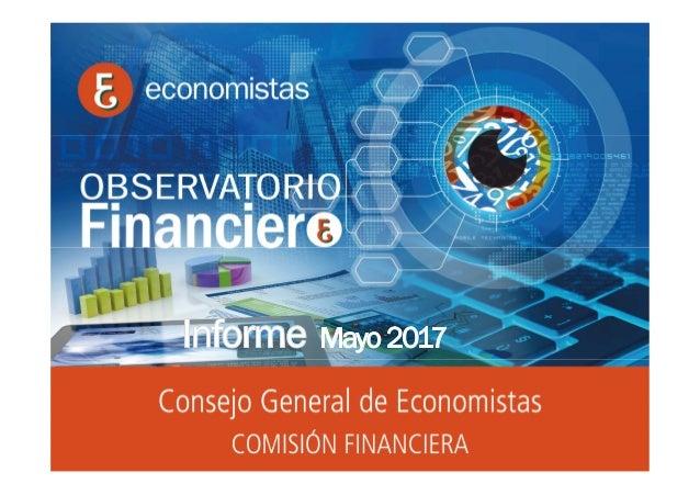 OBSERVATORIO ECONÓMICO FINANCIERO Mayo 2017 1 Informe Mayo 2016