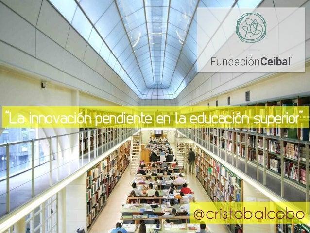 """""""La innovación pendiente en la educación superior"""" @cristobalcobo"""