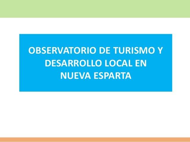 OBSERVATORIO DE TURISMO Y DESARROLLO LOCAL EN NUEVA ESPARTA