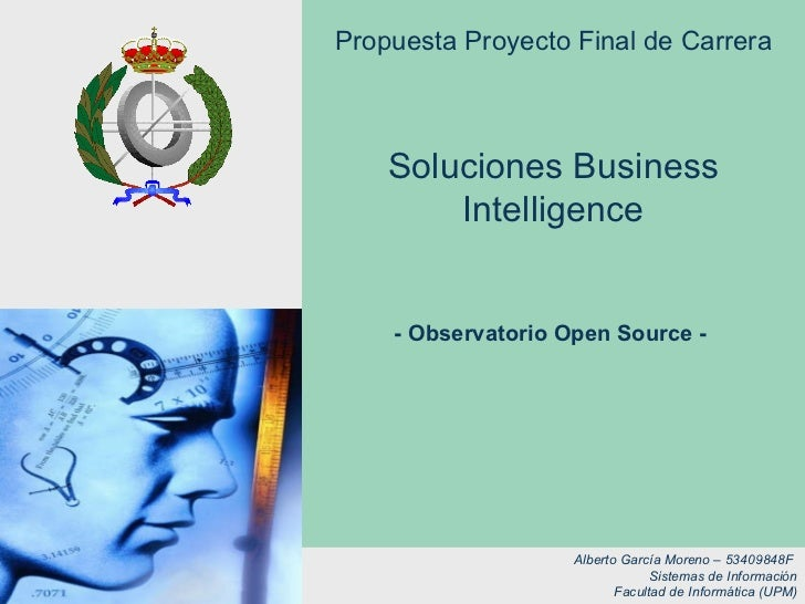 Soluciones Business Intelligence Propuesta Proyecto Final de Carrera Alberto García Moreno – 53409848F  Sistemas de Inform...