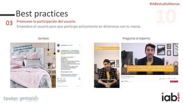 #IABestudioMarcas Best practices Promueve la participación del usuario. Empodera el usuario para que participe activamente...
