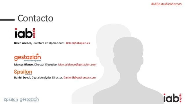 #IABestudioMarcas Contacto Belen Acebes, Directora de Operaciones. Belen@iabspain.es Marcos Blanco, Director Ejecutivo. Ma...