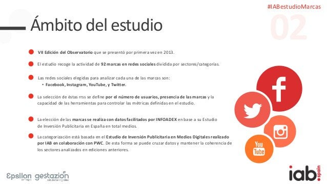 #IABestudioMarcas Ámbito del estudio El estudio recoge la actividad de 92 marcas en redes sociales dividida por sectores/c...