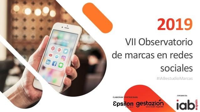 VII Observatorio de marcas en redes sociales #IABestudioMarcas ELABORAN Y PATROCINAN: ORGANIZA: