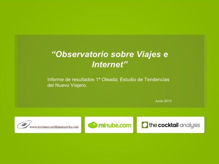 """"""" Observatorio sobre Viajes e Internet"""" Informe de resultados 1ª Oleada: Estudio de Tendencias del Nuevo Viajero.  Junio 2..."""