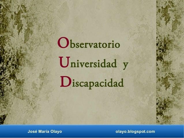 Observatorio Universidad y Discapacidad José María Olayo olayo.blogspot.com