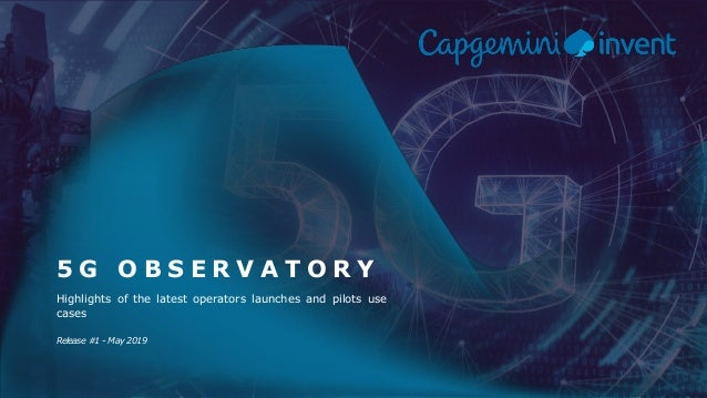 1Capgemini Invent 2019. All rights reserved |5G Observatory – Edition #1 – May 2019 Highlights of the latest operators lau...