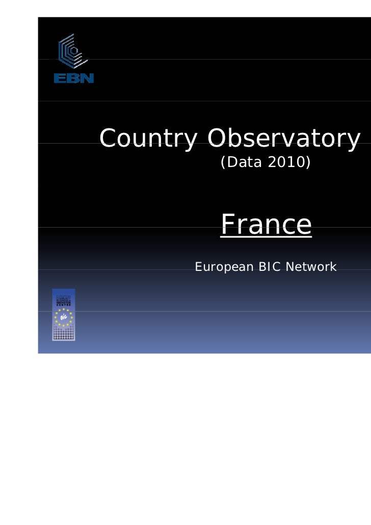 Country Observatory 2011         (Data 2010)         France      European BIC Network