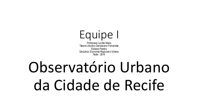 Equipe IProfessora Lurdes Maria Tatiana Ursulino Damasceno Fernandes Eliziane Pereira Disciplina: Economia Regional e Urba...