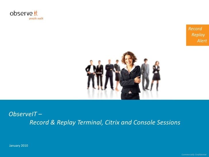 ObserveIT – Record & Replay Terminal, Citrix and Console Sessions<br />January 2010<br />