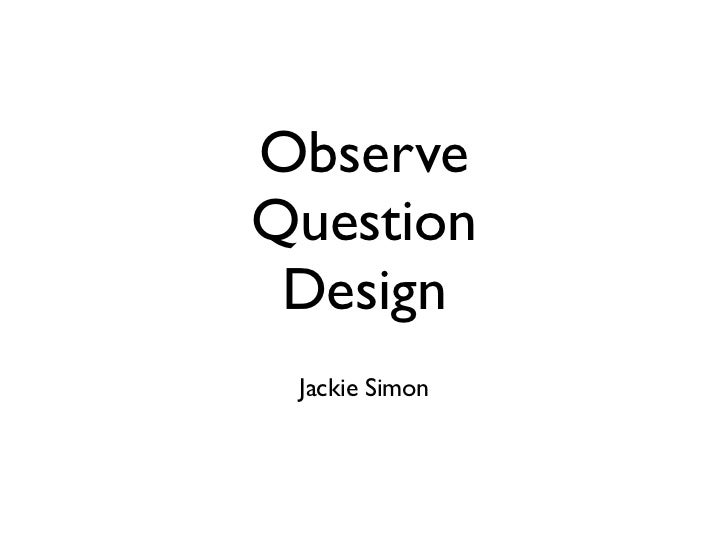 ObserveQuestion Design Jackie Simon