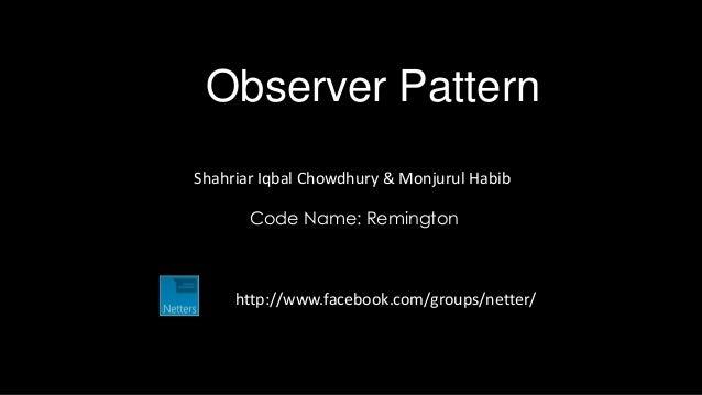 Observer PatternShahriar Iqbal Chowdhury & Monjurul Habib       Code Name: Remington     http://www.facebook.com/groups/ne...