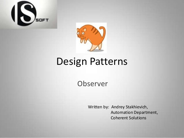 Design Patterns Observer Written by: Andrey Stakhievich, Automation Department, Coherent Solutions