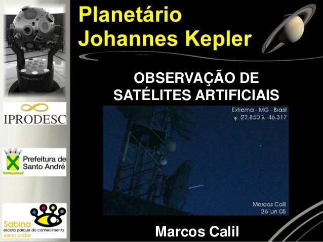 OBSERVAÇÃO DESATÉLITES ARTIFICIAIS  Marcos Calil