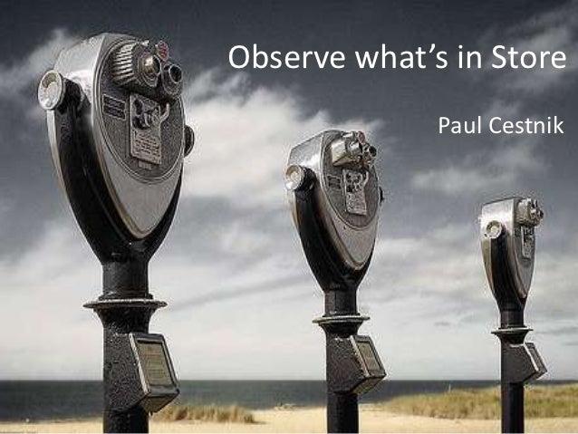 Observe what's in Store              Paul Cestnik