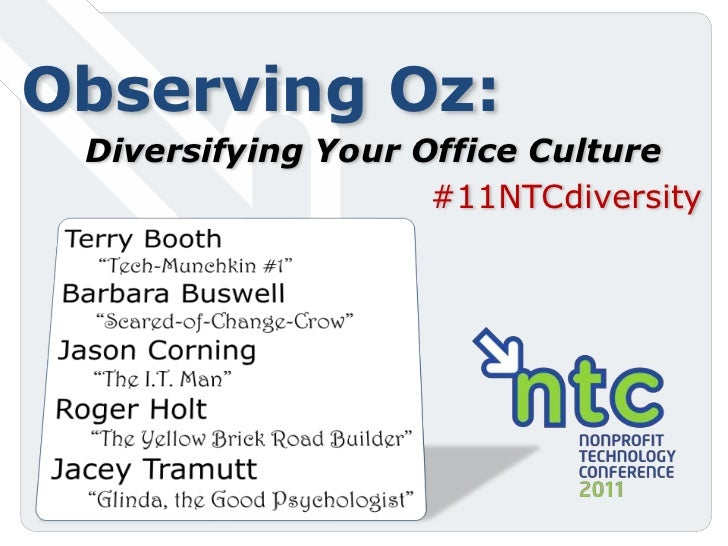 "Observing Oz:<br />Diversifying Your Office Culture<br />#11NTCdiversity<br />Terry Booth<br />""Tech-Munchkin #1""<br />Bar..."