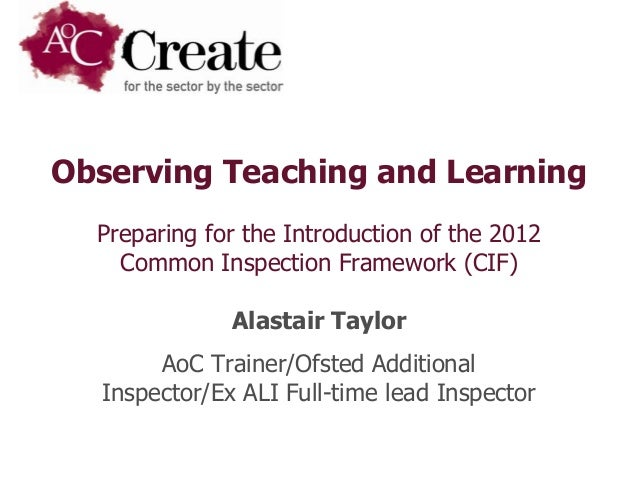 Observing Teaching and Learning  Preparing for the Introduction of the 2012    Common Inspection Framework (CIF)          ...