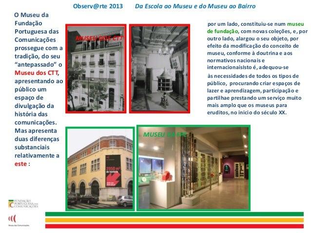 """O Museu daFundaçãoPortuguesa dasComunicaçõesprossegue com atradição, do seu""""antepassado"""" oMuseu dos CTT,apresentando aopúb..."""