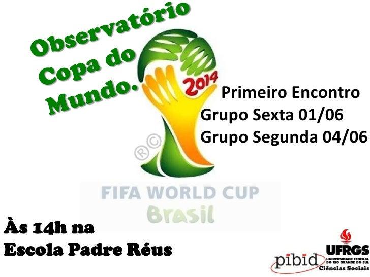 Primeiro Encontro                    Grupo Sexta 01/06                    Grupo Segunda 04/06Às 14h naEscola Padre Réus