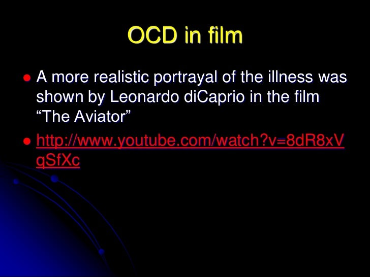 the aviator ocd Mental status exam: the aviator has ocd amy lichtfuss rush university nsg 534 assessment begins about 2:05:00 in the film the aviator date of service: 8/1/1947.