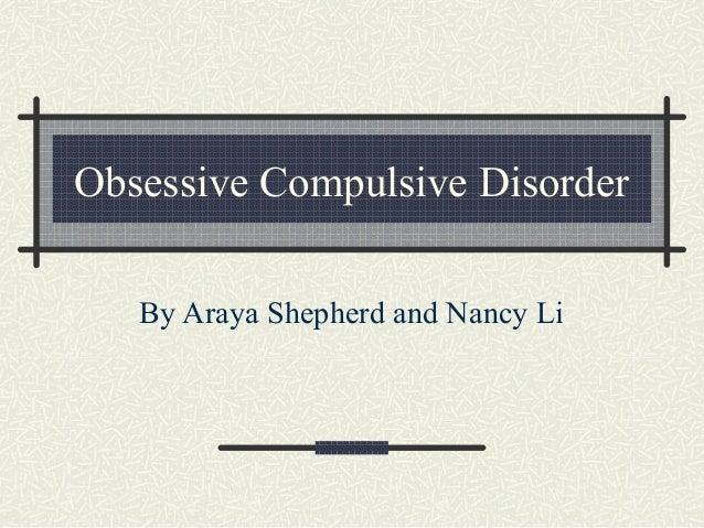 Obsessive Compulsive Disorder By Araya Shepherd and Nancy Li