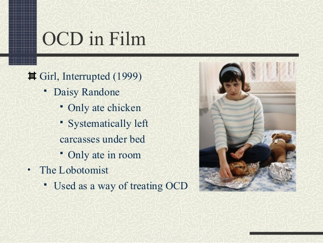 obsessive compulsive disorder daisy randone Girl, interrupted is a 1999 american drama  who has antisocial personality disorder murphy's character daisy randone has bulimia and obsessive-compulsive disorder.