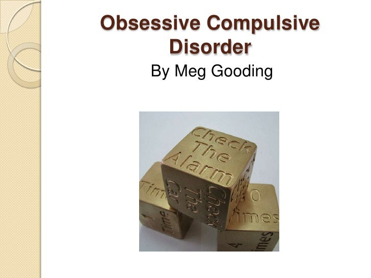 Obsessive Compulsive Disorder<br />By Meg Gooding<br />