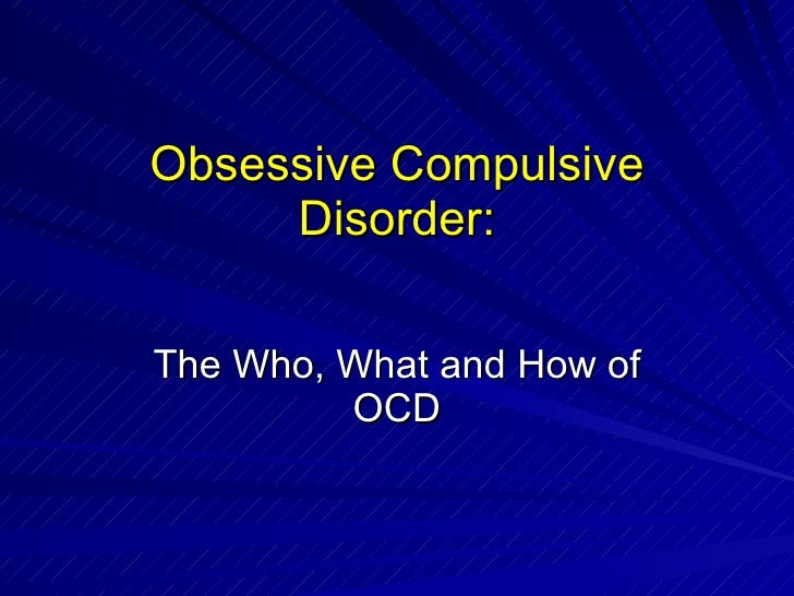 Obsessive Compulsive Disorder: The Who, What and How of OCD