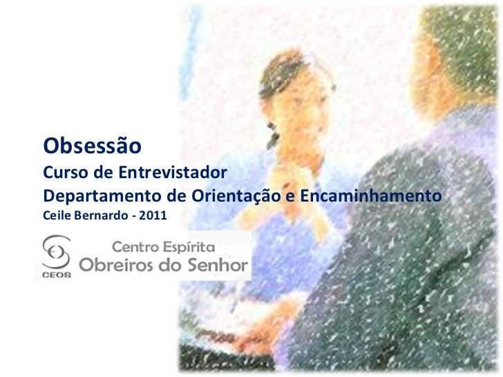 Obsessão Curso de Entrevistador Departamento de Orientação e Encaminhamento Ceile Bernardo - 2011