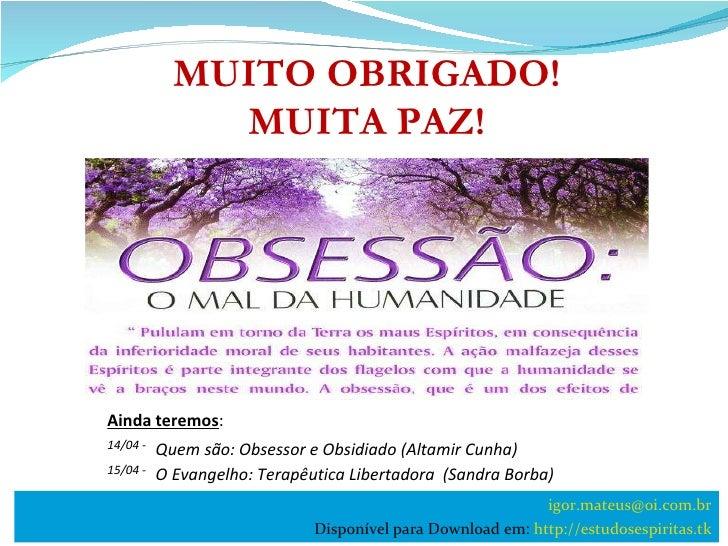 MUITO OBRIGADO! MUITA PAZ! Ainda teremos : [email_address] Disponível para Download em:  http://estudosespiritas.tk 14/04 ...