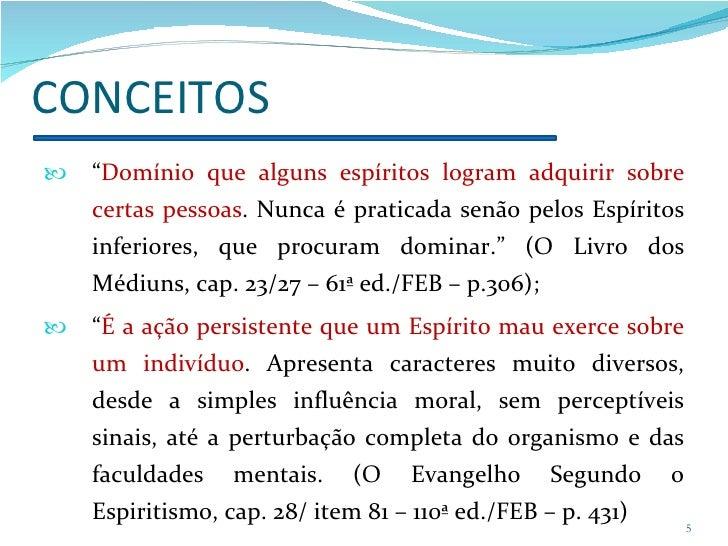 """CONCEITOS <ul><li>"""" Domínio que alguns espíritos logram adquirir sobre certas pessoas . Nunca é praticada senão pelos Espí..."""