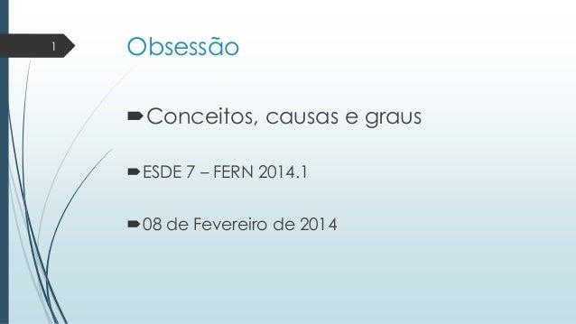 1  Obsessão Conceitos, causas e graus ESDE 7 – FERN 2014.1 08 de Fevereiro de 2014